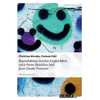 Reproduktion Sozialer Ungleichheit Nach Pierre Bourdieu Und Jean Claude Passeron von Wenske & Christian