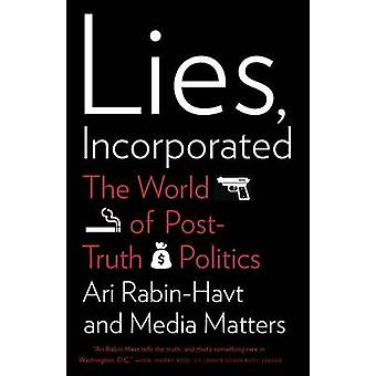 Lies - Incorporated - The World of Post-Truth Politics by Ari Rabin-Ha