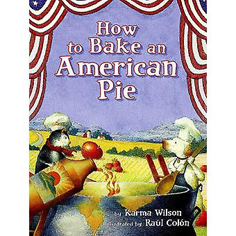How to Bake an American Pie by Karma Wilson - 9780689865060 Book