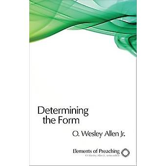 Determining the Form - Structures for Preaching by O. Wesley Allen - 9