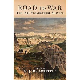 Road to War - The 1871 Yellowstone Surveys by M John Lubetkin - 978087