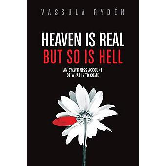 Heaven is Real But So is Hell - An Eyewitness Account of What is to Co