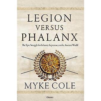 Legion versus Phalanx - The Epic Struggle for Infantry Supremacy in th
