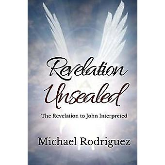 Revelation Unsealed by F Michael Rodriguez - 9781539485629 Book