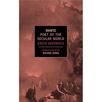 Dante - Poet of the Secular World by Erich Auerbach - Michael Dirda -
