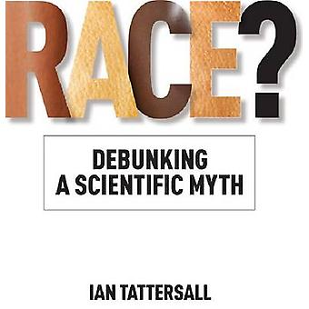 Race? - Debunking a Scientific Myth by Ian Tattersall - Rob DeSalle -