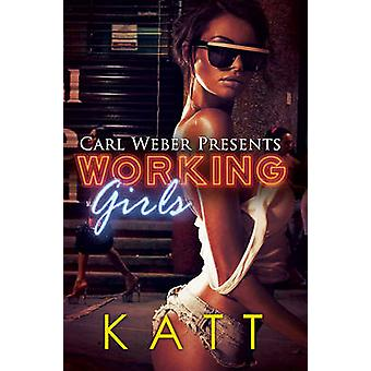Working Girls - Carl Weber Presents by Katt - 9781622869831 Book