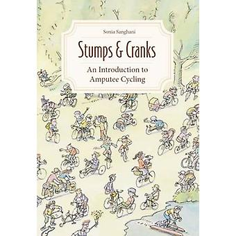 Stumps and Cranks - An Introduction to Amputee Cycling by Sonia Sangha