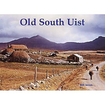Old South Uist - with Eriskay and Benbecula by Bill Innes - 9781840333
