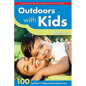 Outdoors with Kids Boston - 100 Fun Places to Explore in and Around th