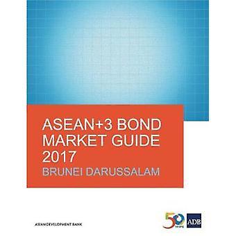 ASEAN+3 Bond Market Guide 2017 - Brunei Darussalam by Asian Developmen