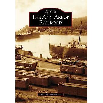 The Ann Arbor Railroad by D C Jesse Burkhardt - 9780738534299 Book