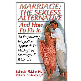 Marriage - the Sexless Alternative and How to Fix it - An Empowering -