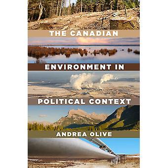 Die kanadische Umwelt im politischen Kontext von Andrea Olive - 97814