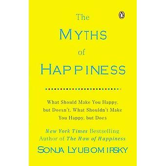 The Myths of Happiness - What Should Make You Happy - But Doesn't - Wh
