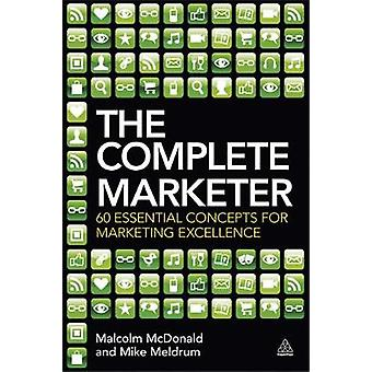 The Complete Marketer 60 Essential Concepts for Marketing Excellence by McDonald & Malcolm
