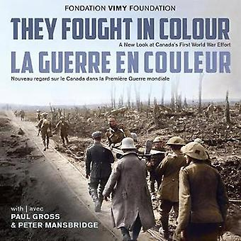 They Fought in Colour / La Guerre en couleur - A New Look at Canada's
