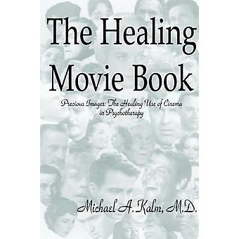 The Healing Movie Book Precious Images The Healing Use of Cinema in Psychotherapy von Kalm & Michael