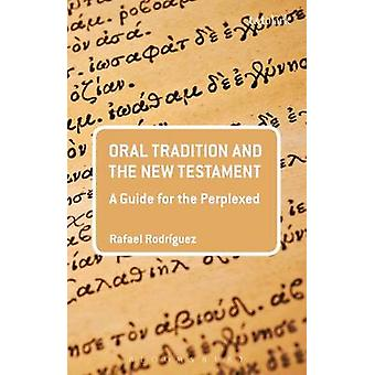 Oral Tradition and the New Testament by Rafael Rodriguez