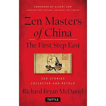 Zen Masters Of China  The First Step East by Richard Bryan McDaniel & Foreword by Albert Low