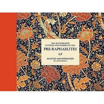 Illustrated Letters and Diaries of the PreRaphaelites by Jan Marsh