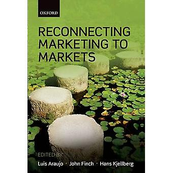 Reconnecting Marketing to Markets by Araujo & Luis