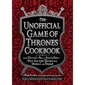 The Unofficial Game of Thrones Cookbook by Kistler & Alan