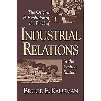 The Origins and Evolution of the Field of Industrial Relations in the United States