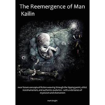 The Reemergence of Man Kailin by Knight & Mark Dean
