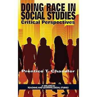 Doing Race in Social Studies Critical Perspectives HC by Chandler & Prentice T.