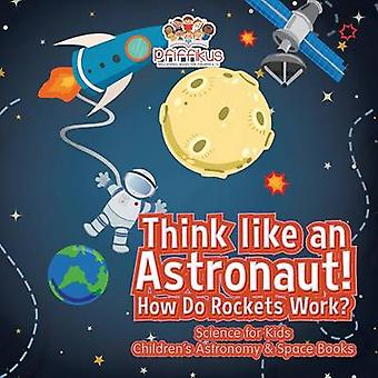Think like an Astronaut How Do Rockets Work  Science for Kids  Childrens Astronomy  Space Books by Pfiffikus