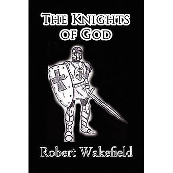 The Knights of God by Wakefield & Robert