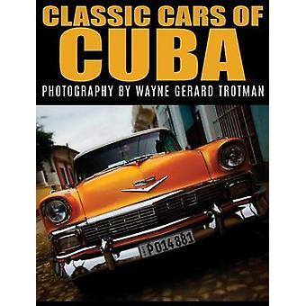 Classic Cars of Cuba by Trotman & Wayne Gerard