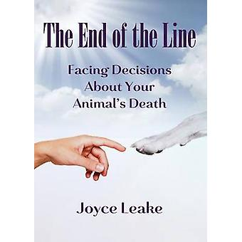 The End of the Line Facing Decisions About Your Animals Death by Leake & Joyce