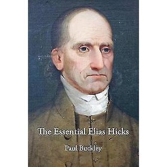 The Essential Elias Hicks by Buckley & Paul