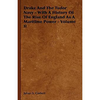 Drake e a Marinha de Tudor, com uma história da ascensão da Inglaterra como potência marítima Volume II por Corbett & Julian S.
