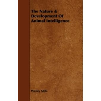 The Nature  Development of Animal Intelligence by Mills & Wesley