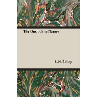 The Outlook to Nature by Bailey & L. H.