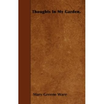 Thoughts In My Garden. by Ware & Mary Greene