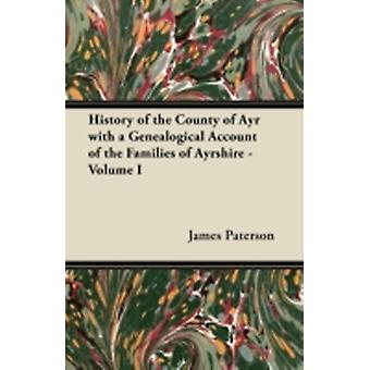 History of the County of Ayr with a Genealogical Account of the Families of Ayrshire  Volume I by Paterson & James
