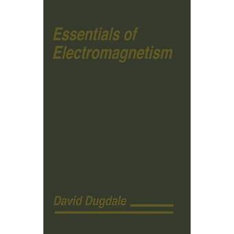 Essentials of Electromagnetism von Dugdale & David