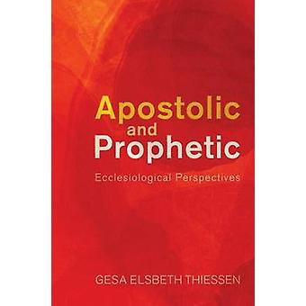 Apostolic and Prophetic Ecclesiological Perspectives by Thiessen & Gesa Elsbeth