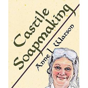 Castile Soapmaking The Smart Guide to Making Castile Soap or How to Make Bar Soaps From Olive Oil With Less Trouble and Better Results by Watson & Anne L.