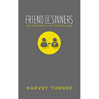Friend of Sinners An Approach to Evangelism by Turner & Harvey