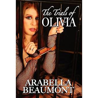 The Trials of Olivia by Beaumont & Arabella
