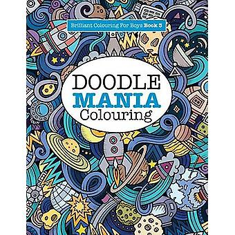 Doodle Mania Colouring  Brilliant Colouring For Boys by James & Elizabeth