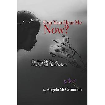Can You Hear Me Now Finding My Voice in a System That Stole It by McCrimmon & Angela