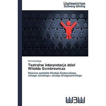 Teatralne interpretacje dzie Witolda Gombrowicza by Sibiga Dominika