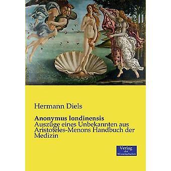 Anonymus londinensisAuszge eines Unbekannten aus AristotelesMenons Handbuch der Medizin by Diels & Hermann