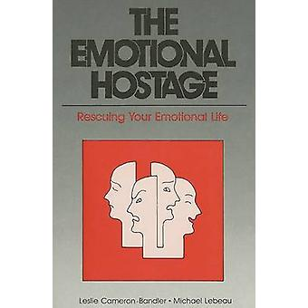 The Emotional Hostage Rescuing Your Emotional Life by CameronBandler & Leslie